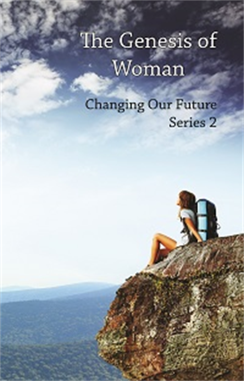 THE GENESIS OF WOMAN: Changing Our Future (Series 2) - Video Download